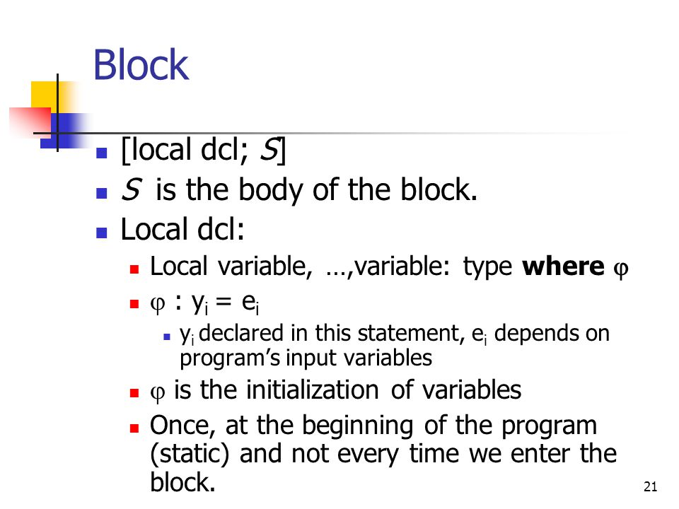 Block [local dcl; S] S is the body of the block. Local dcl: